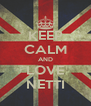 KEEP CALM AND LOVE NETTI - Personalised Poster A4 size