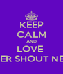 KEEP CALM AND LOVE  NEVER SHOUT NEVER - Personalised Poster A4 size