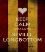 KEEP CALM AND LOVE NEVILLE LONGBOTTOM - Personalised Poster A4 size