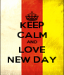 KEEP CALM AND LOVE NEW DAY - Personalised Poster A4 size
