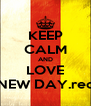 KEEP CALM AND LOVE NEW DAY.rec - Personalised Poster A4 size