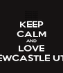 KEEP CALM AND LOVE NEWCASTLE UTD - Personalised Poster A4 size