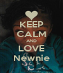 KEEP CALM AND LOVE Newnie - Personalised Poster A4 size