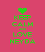 KEEP CALM AND LOVE NEYDA - Personalised Poster A4 size