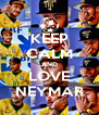 KEEP CALM AND LOVE NEYMAR - Personalised Poster A4 size