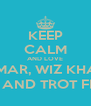 KEEP CALM AND LOVE  NEYMAR, WIZ KHALIFA DUPSTEP AND TROT FREESTYLE - Personalised Poster A4 size