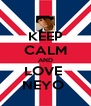 KEEP CALM AND LOVE  NEYO  - Personalised Poster A4 size