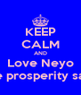 KEEP CALM AND Love Neyo - love prosperity salters - Personalised Poster A4 size
