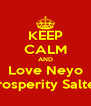 KEEP CALM AND Love Neyo -Prosperity Salters - Personalised Poster A4 size