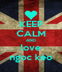 KEEP CALM AND love ngoc keo - Personalised Poster A4 size