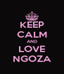 KEEP CALM AND LOVE NGOZA - Personalised Poster A4 size