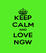 KEEP CALM AND LOVE NGW - Personalised Poster A4 size