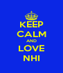 KEEP CALM AND LOVE NHI - Personalised Poster A4 size