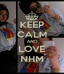KEEP CALM AND LOVE NHM - Personalised Poster A4 size