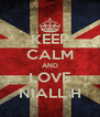 KEEP CALM AND LOVE NIALL H - Personalised Poster A4 size