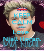 KEEP CALM AND Love  Niall Horan. - Personalised Poster A4 size
