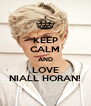 KEEP CALM AND LOVE NIALL HORAN! - Personalised Poster A4 size