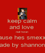 keep calm and love  niall horan  cause hes smexxy made by shannon:)! - Personalised Poster A4 size