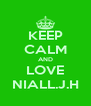 KEEP CALM AND LOVE NIALL.J.H - Personalised Poster A4 size