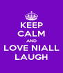 KEEP CALM AND LOVE NIALL LAUGH - Personalised Poster A4 size