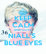 KEEP CALM AND LOVE NIALL'S  BLUE EYES - Personalised Poster A4 size