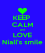 KEEP  CALM and LOVE Niall's smile - Personalised Poster A4 size