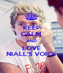KEEP CALM AND LOVE NIALL'S VOICE - Personalised Poster A4 size