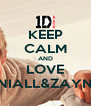 KEEP CALM AND LOVE NIALL&ZAYN - Personalised Poster A4 size