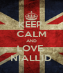 KEEP  CALM AND LOVE  NIALL1D - Personalised Poster A4 size