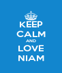 KEEP CALM AND LOVE NIAM - Personalised Poster A4 size