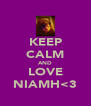 KEEP CALM AND LOVE NIAMH<3 - Personalised Poster A4 size
