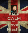 KEEP CALM AND Love  Niasha - Personalised Poster A4 size