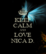 KEEP CALM AND LOVE NICA D. - Personalised Poster A4 size