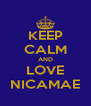 KEEP CALM AND LOVE NICAMAE - Personalised Poster A4 size