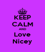 KEEP CALM AND Love Nicey - Personalised Poster A4 size