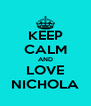 KEEP CALM AND LOVE NICHOLA - Personalised Poster A4 size