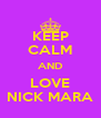 KEEP CALM AND LOVE NICK MARA - Personalised Poster A4 size