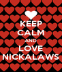 KEEP CALM AND LOVE NICKALAWS - Personalised Poster A4 size