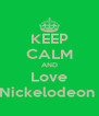 KEEP CALM AND Love Nickelodeon  - Personalised Poster A4 size
