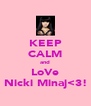 KEEP CALM and LoVe Nicki Minaj<3! - Personalised Poster A4 size