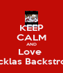 KEEP CALM AND Love  Nicklas Backstrom - Personalised Poster A4 size