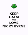 KEEP CALM AND LOVE NICKY BYRNE - Personalised Poster A4 size