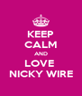 KEEP CALM AND LOVE  NICKY WIRE - Personalised Poster A4 size