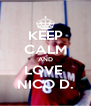 KEEP CALM AND LOVE  NICO D. - Personalised Poster A4 size