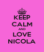 KEEP CALM AND LOVE NICOLA - Personalised Poster A4 size