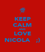 KEEP CALM AND LOVE NICOLA   ;) - Personalised Poster A4 size