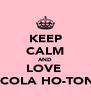 KEEP CALM AND LOVE  ♥NICOLA HO-TONG♥ - Personalised Poster A4 size