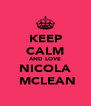 KEEP CALM AND LOVE NICOLA  MCLEAN - Personalised Poster A4 size