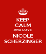 KEEP CALM AND LOVE NICOLE SCHERZINGER - Personalised Poster A4 size