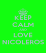 KEEP CALM AND LOVE NICOLEROS - Personalised Poster A4 size